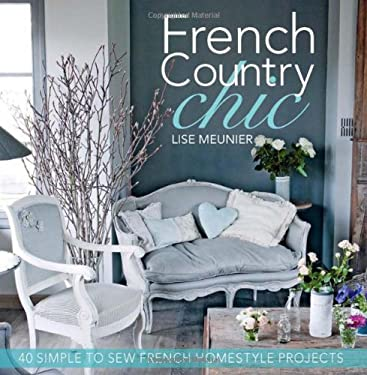 French Country Chic: 40 Simple to Sew French Homestyle Projects 9781446302064