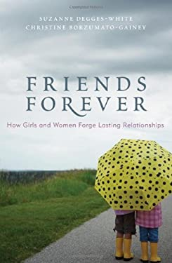 Friends Forever: How Girls and Women Forge Lasting Relationships 9781442202009