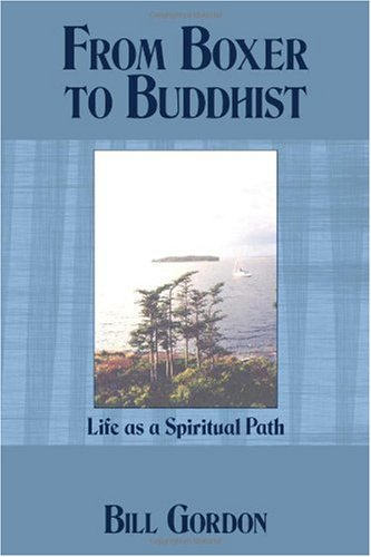 From Boxer to Buddhist: Life as a Spiritual Path 9781449002558