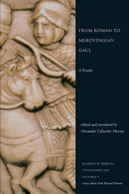 From Roman to Merovingian Gaul: A Reader  by Alexander Callander Murray