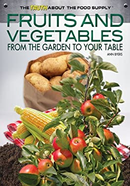 Fruits and Vegetables: From the Garden to Your Table 9781448867998