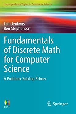 Fundamentals of Discrete Math for Computer Science: A Problem-Solving Primer 9781447140689