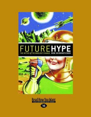 Futurehype: The Myths of Technology Change (Easyread Large Edition) 9781442963115
