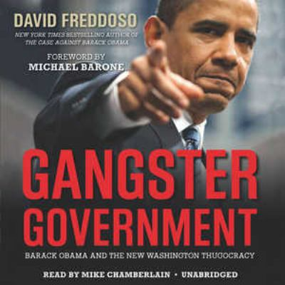 Gangster Government: Barack Obama and the New Washington Thugocracy 9781441780195