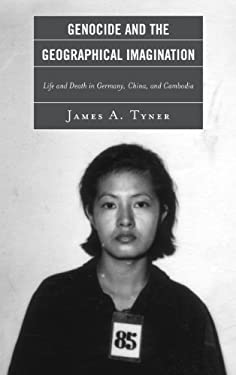 Genocide and the Geographical Imagination: Life and Death in Germany, China, and Cambodia 9781442208988