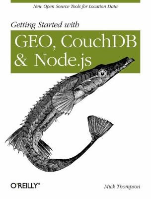 Getting Started with Geo, Couchdb, and Node.Js 9781449307523