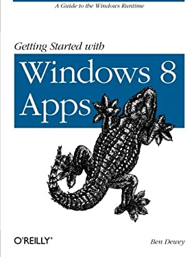 Getting Started with Windows 8 Apps: A Guide to the Windows Runtime 9781449320553
