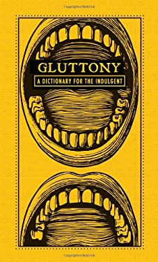 Gluttony: A Dictionary for the Indulgent 9781440528057