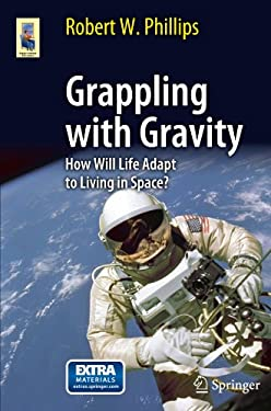 Grappling with Gravity: How Will Life Adapt to Living in Space? 9781441968982