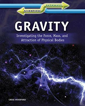 Gravity: Investigating the Force, Mass, and Attraction of Physical Bodies 9781448872015