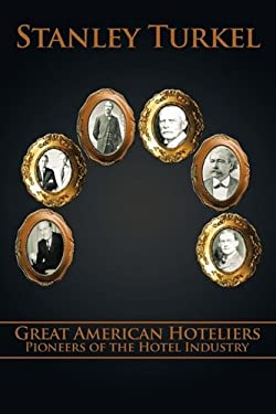 Great American Hoteliers: Pioneers of the Hotel Industry 9781449007522