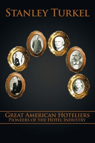 Great American Hoteliers: Pioneers of the Hotel Industry 9781449007539