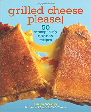 Grilled Cheese, Please!: 50 Scrumptiously Cheesy Recipes 9781449401658