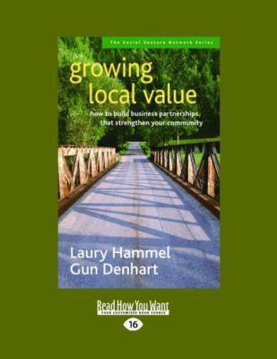 Growing Local Value: How to Build Business Partnerships That Strengthen Your Community (Easyread Large Edition) 9781442962262