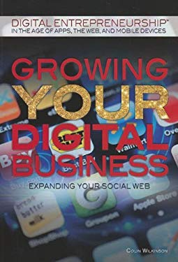 Growing Your Digital Business: Expanding Your Social Web 9781448869749