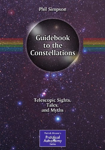 Guidebook to the Constellations: Telescopic Sights, Tales, and Myths 9781441969408