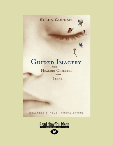 Guided Imagery for Healing Children and Teens: Wellness Through Visualization (Easyread Large Edition) 9781442952775