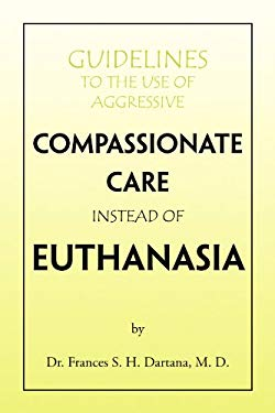 Guidelines to the Use of Aggressive Compassionate Care Instead of Euthanasia 9781441505378