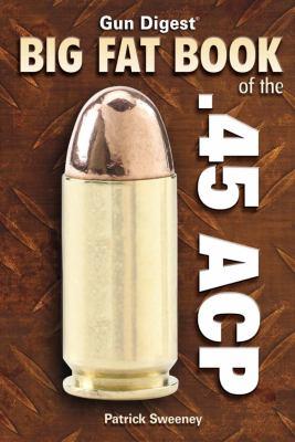 Gun Digest Big Fat Book of the .45 ACP 9781440202193