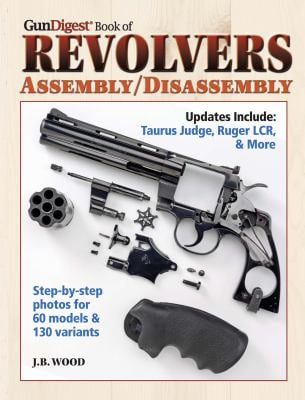 Gun Digest Book of Revolvers Assembly/Disassembly 9781440214523