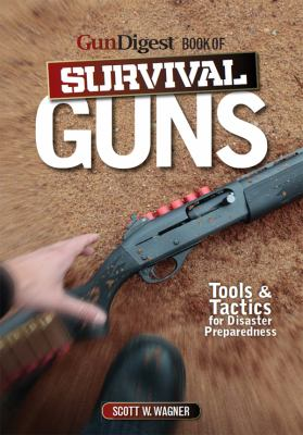 Gun Digest Book of Survival Guns 9781440233845