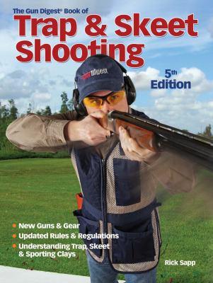 The Gun Digest Book of Trap & Skeet Shooting 9781440203886