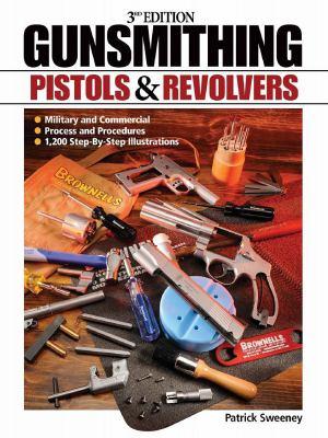 Gunsmithing: Pistols & Revolvers 9781440203893