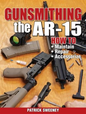 Gunsmithing the AR-15: How to Maintain, Repair, Accessorize 9781440208997