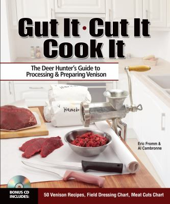 Gut It, Cut It, Cook It: The Deer Hunter's Guide to Processing & Preparing Venison [With CDROM] 9781440203701