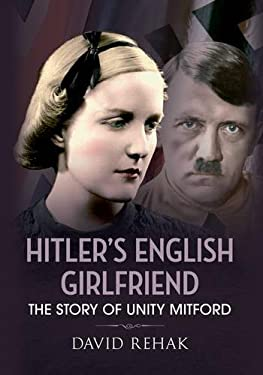 Hitler's English Girlfriend: Unity Mitford and the Fascist Connection 9781445604527