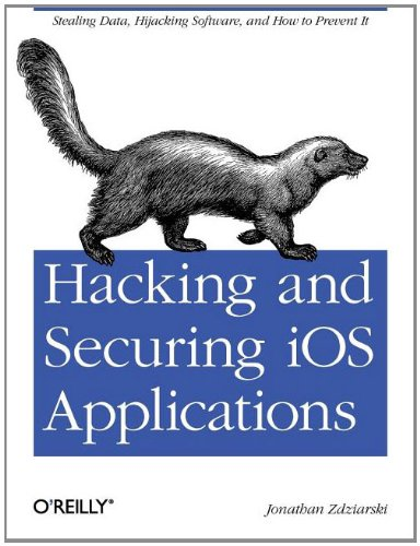 Hacking and Securing IOS Applications: Stealing Data, Hijacking Software, and How to Prevent It 9781449318741