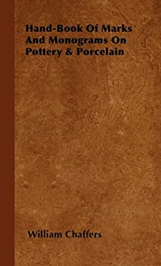 Hand-Book of Marks and Monograms on Pottery & Porcelain 9781443730679