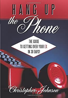 Hang Up the Phone!: The Guide to Getting Over Your Ex in 30-Days! 9781449043179