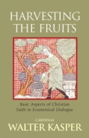 Harvesting the Fruits: Basic Aspects of Christian Faith in Ecumenical Dialogue 9781441162724