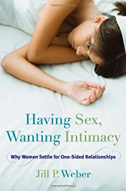 Having Sex, Wanting Intimacy: Why Women Settle for One-Sided Relationships 9781442220201