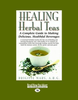 Healing Herbal Teas: A Complete Guide to Making Delicious, Healthful Beverages (Easyread Large Edition)