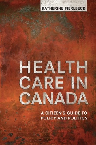 Health Care in Canada: A Citizen's Guide to Policy and Politics 9781442609839