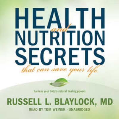 Health and Nutrition Secrets That Can Save Your Life: Harness Your Body's Natural Healing Powers 9781441792563