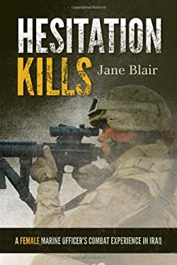 Hesitation Kills: A Female Marine Officer's Combat Experience in Iraq 9781442208766