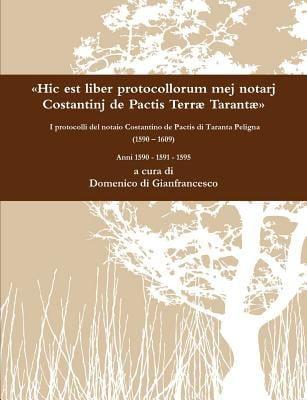 Hic Est Liber Protocollorum Mej Notarj Costantinj de Pactis Terr Tarant I Protocolli del Notaio Costantino de Pactis Di Taranta Peligna (1590 - 1609) 9781447741541