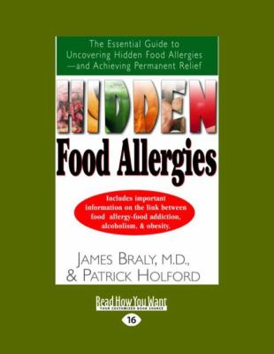 Hidden Food Allergies: The Essential Guide to Uncovering Hidden Food Allergies-And Achieving Permanent Relief (Easyread Large Edition) 9781442973923