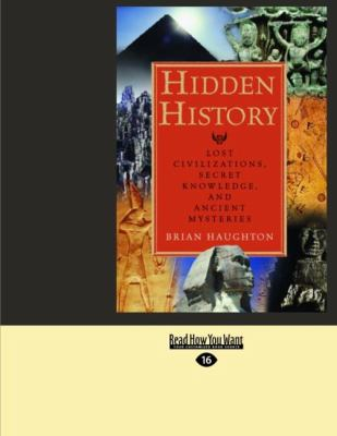 Hidden History: Lost Civilizations, Secret Knowledge, and Ancient Mysteries (Easyread Large Edition) 9781442953321