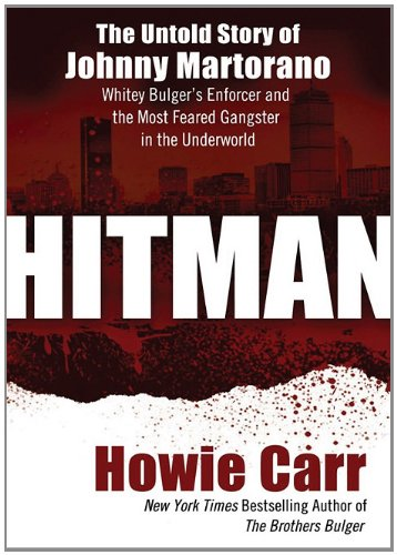 Hitman: The Untold Story of Johnny Martorano, Whitey Bulger's Enforcer and the Most Feared Gangster in the Underworld 9781441776013