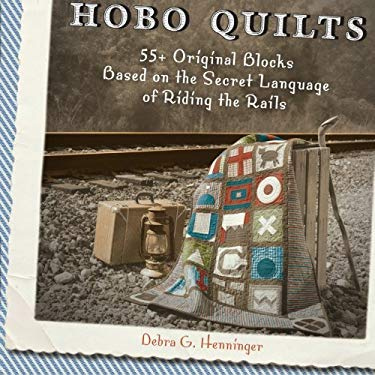 Hobo Quilts : 55+ Original Blocks Based on the Secret Language of Riding the Rails