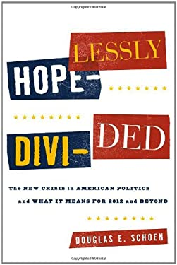 Hopelessly Divided: The New Crisis in American Politics and What It Means for 2012 and Beyond 9781442215238