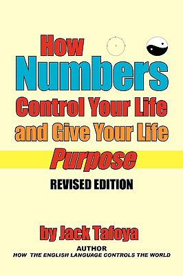 How Numbers Control Your Life and Give Your Life Purpose: Revised Edition 9781449039233