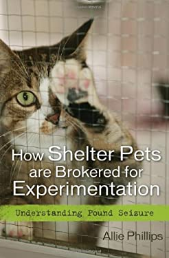 How Shelter Pets Are Brokered for Experimentation: Understanding Pound Seizure 9781442202115