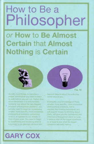 How to Be a Philosopher: Or How to Be Almost Certain That Almost Nothing Is Certain 9781441144782