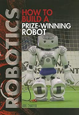 How to Build a Prize-Winning Robot 9781448822522