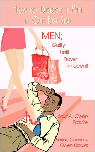 How to Destroy a Man in One Easy Step: Men; Guilty Until Proven Innocent! 9781440107900
